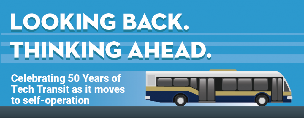 Looking Back. Thinking Ahead.  Celebrating 50 Years of Tech Transit as it moves to self-operation